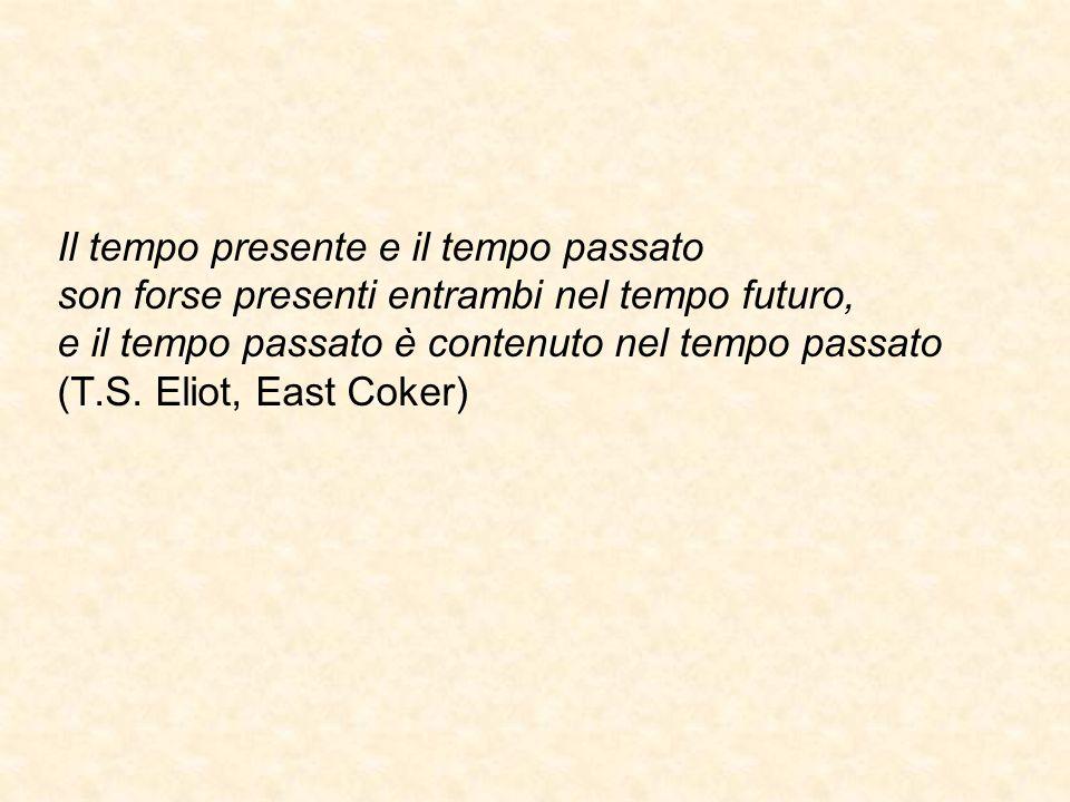 Il tempo presente e il tempo passato son forse presenti entrambi nel tempo futuro, e il tempo passato è contenuto nel tempo passato (T.S.