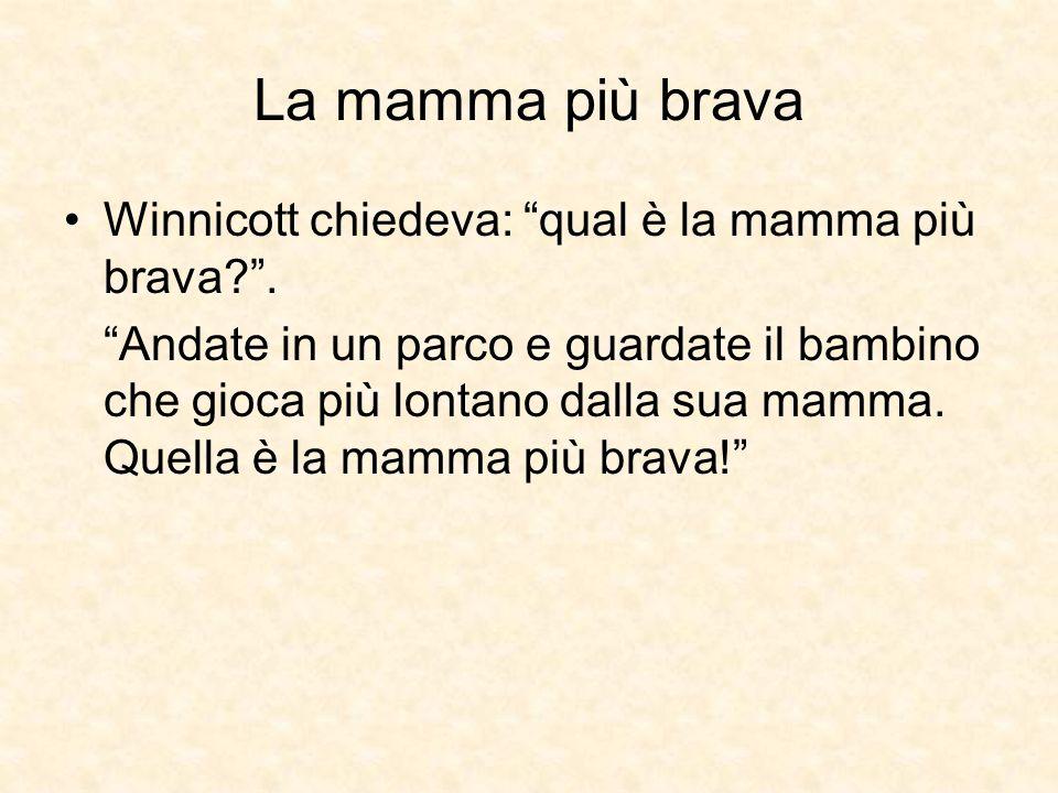 La mamma più brava Winnicott chiedeva: qual è la mamma più brava .