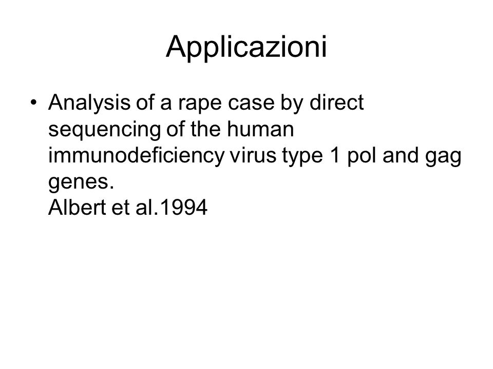 Applicazioni Analysis of a rape case by direct sequencing of the human immunodeficiency virus type 1 pol and gag genes.