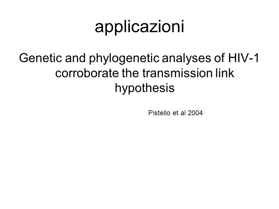 applicazioni Genetic and phylogenetic analyses of HIV-1 corroborate the transmission link hypothesis.