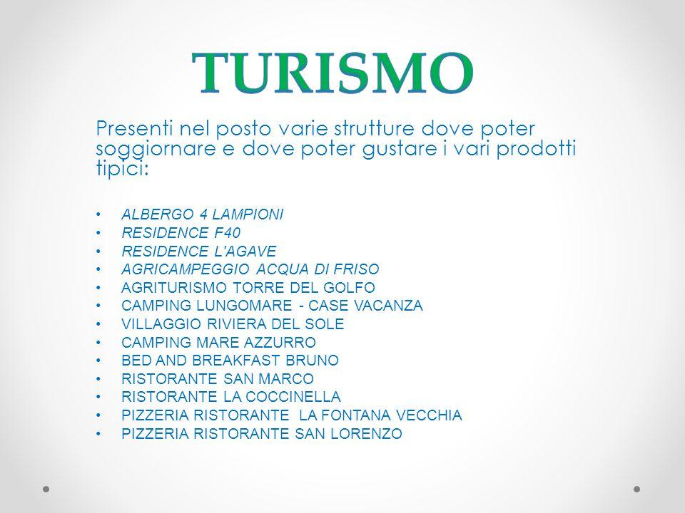 TURISMO Presenti nel posto varie strutture dove poter soggiornare e dove poter gustare i vari prodotti tipici: