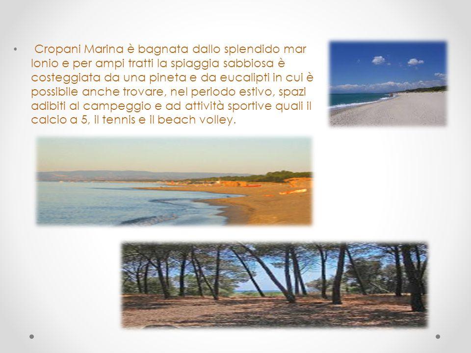 Cropani Marina è bagnata dallo splendido mar Ionio e per ampi tratti la spiaggia sabbiosa è costeggiata da una pineta e da eucalipti in cui è possibile anche trovare, nel periodo estivo, spazi adibiti al campeggio e ad attività sportive quali il calcio a 5, il tennis e il beach volley.