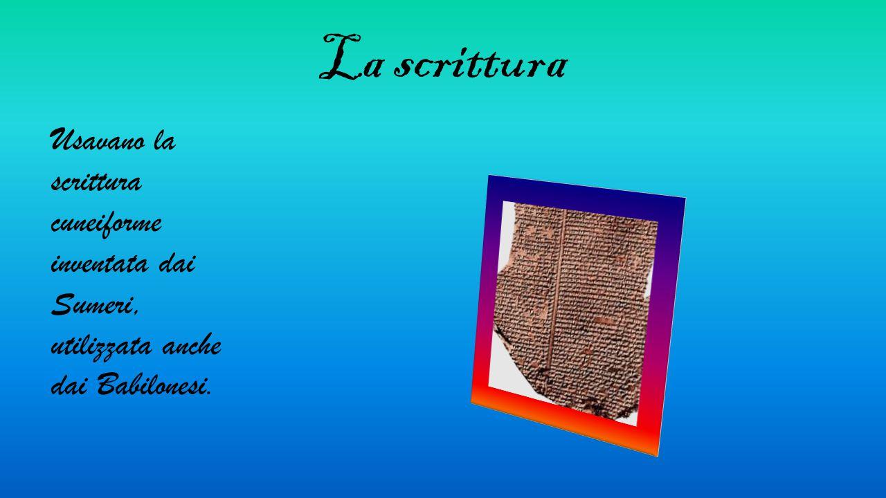 La scrittura Usavano la scrittura cuneiforme inventata dai Sumeri, utilizzata anche dai Babilonesi.