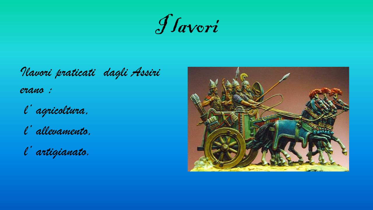 I lavori Ilavori praticati dagli Assiri erano : l' agricoltura, l' allevamento, l' artigianato.