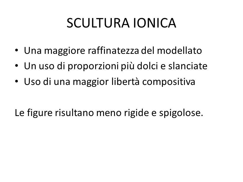 SCULTURA IONICA Una maggiore raffinatezza del modellato