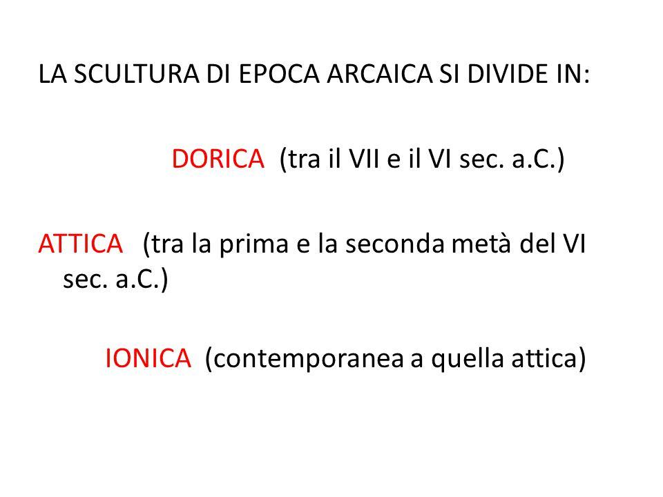 LA SCULTURA DI EPOCA ARCAICA SI DIVIDE IN: DORICA (tra il VII e il VI sec.