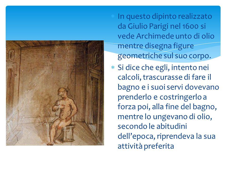 In questo dipinto realizzato da Giulio Parigi nel 1600 si vede Archimede unto di olio mentre disegna figure geometriche sul suo corpo.