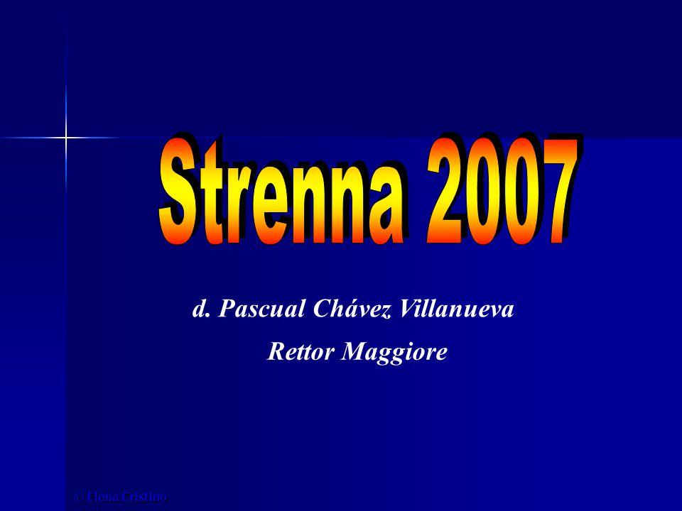 Strenna 2007 d. Pascual Chávez Villanueva Rettor Maggiore