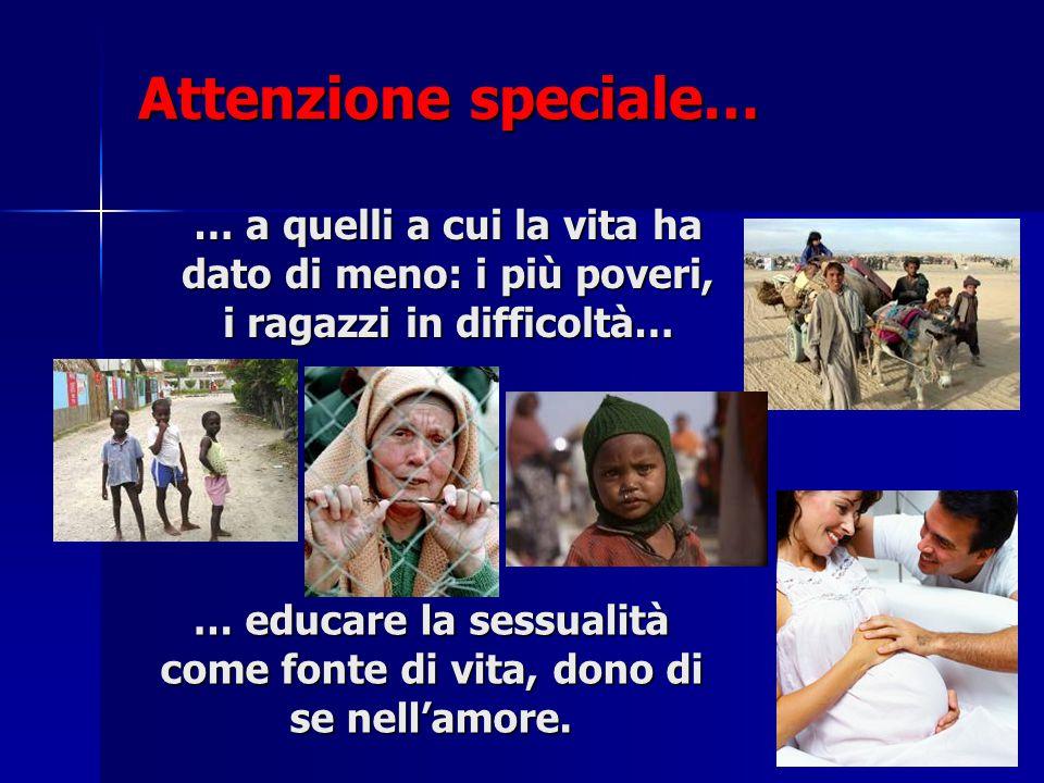 Attenzione speciale… … a quelli a cui la vita ha dato di meno: i più poveri, i ragazzi in difficoltà…