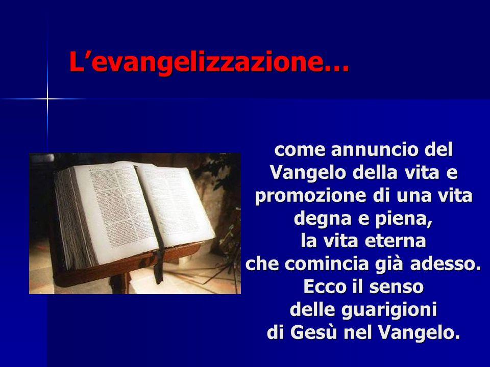 L'evangelizzazione… come annuncio del Vangelo della vita e promozione di una vita. degna e piena, la vita eterna.
