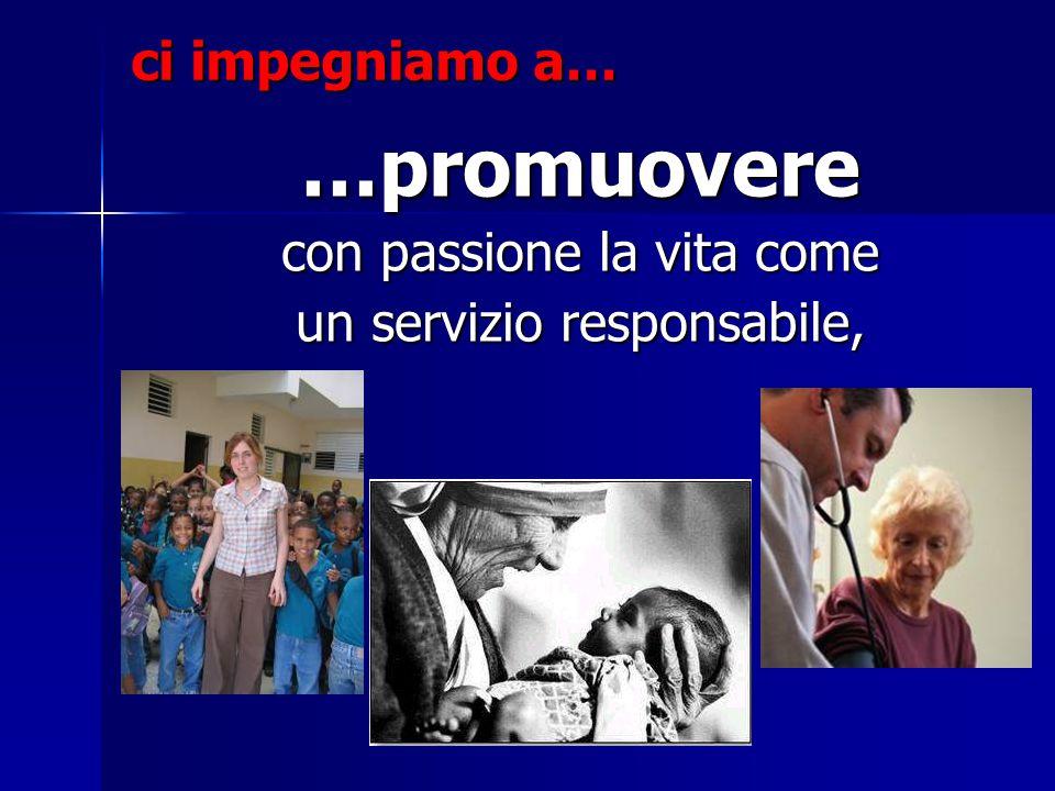 …promuovere ci impegniamo a… con passione la vita come