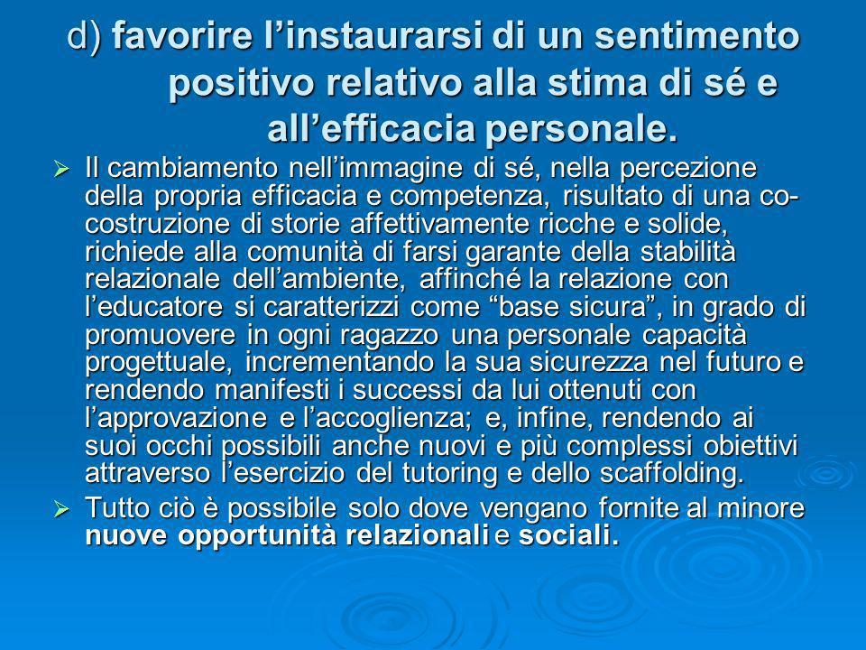 d) favorire l'instaurarsi di un sentimento positivo relativo alla stima di sé e all'efficacia personale.