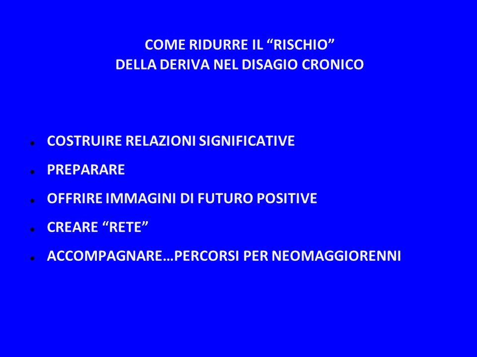 COME RIDURRE IL RISCHIO DELLA DERIVA NEL DISAGIO CRONICO