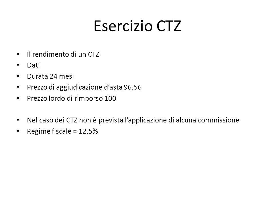 Esercizio CTZ Il rendimento di un CTZ Dati Durata 24 mesi