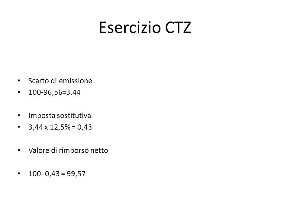 Esercizio CTZ Scarto di emissione 100-96,56=3,44 Imposta sostitutiva