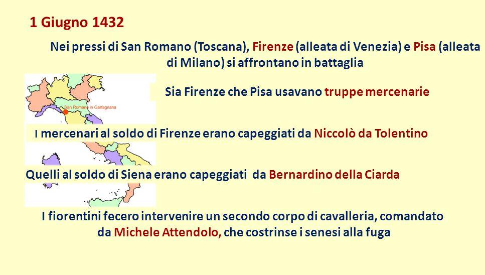 1 Giugno 1432 Nei pressi di San Romano (Toscana), Firenze (alleata di Venezia) e Pisa (alleata di Milano) si affrontano in battaglia.