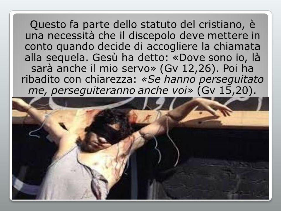 Questo fa parte dello statuto del cristiano, è una necessità che il discepolo deve mettere in conto quando decide di accogliere la chiamata alla sequela.