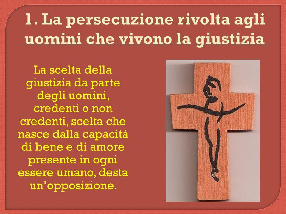 1. La persecuzione rivolta agli uomini che vivono la giustizia