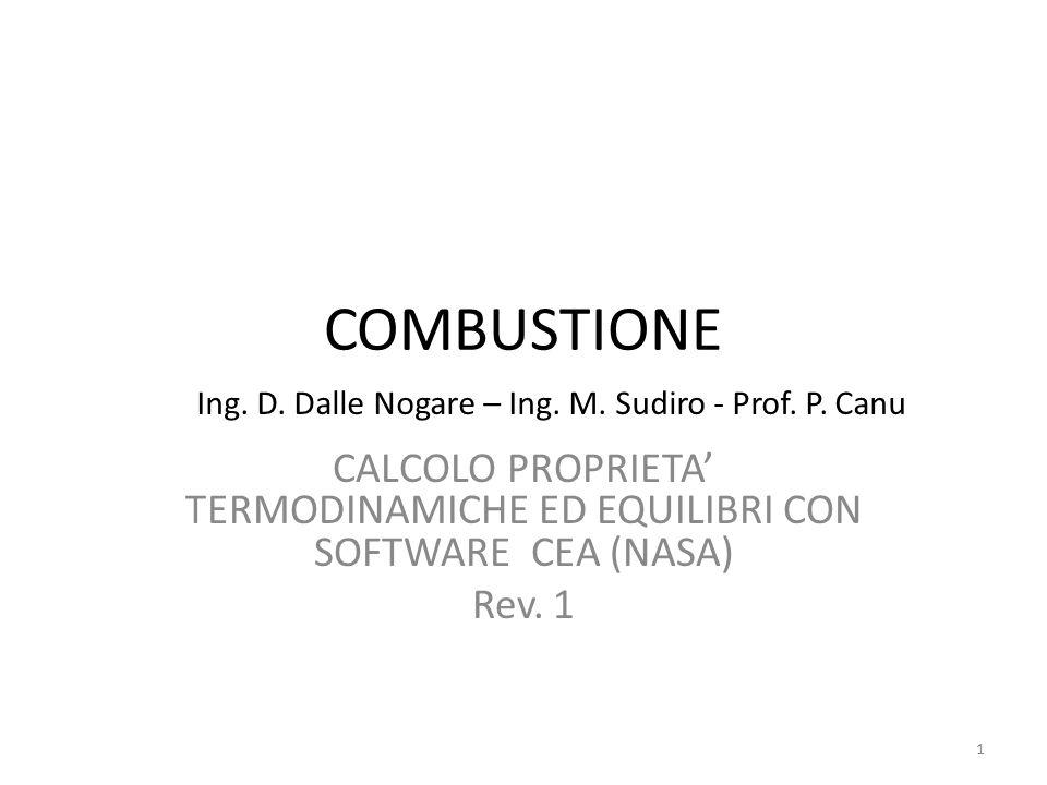 COMBUSTIONE Ing. D. Dalle Nogare – Ing. M. Sudiro - Prof. P. Canu. CALCOLO PROPRIETA' TERMODINAMICHE ED EQUILIBRI CON SOFTWARE CEA (NASA)