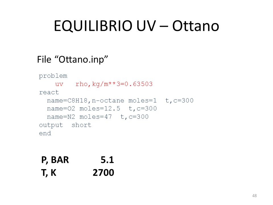 EQUILIBRIO UV – Ottano File Ottano.inp P, BAR 5.1 T, K 2700 problem