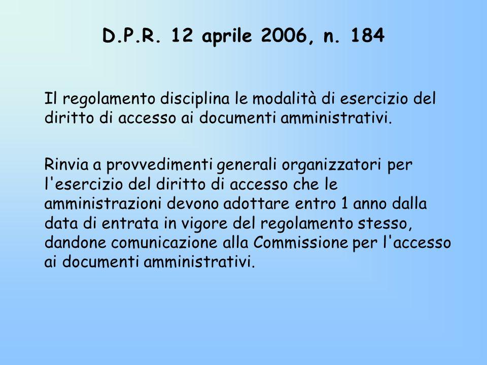 D.P.R. 12 aprile 2006, n. 184 Il regolamento disciplina le modalità di esercizio del diritto di accesso ai documenti amministrativi.