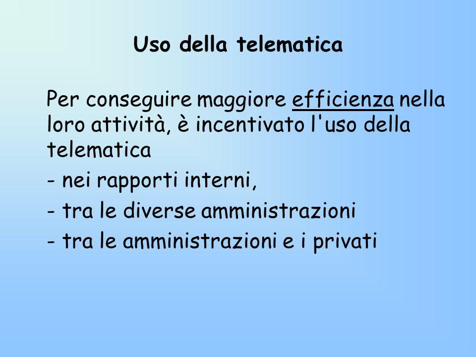 Uso della telematica Per conseguire maggiore efficienza nella loro attività, è incentivato l uso della telematica.