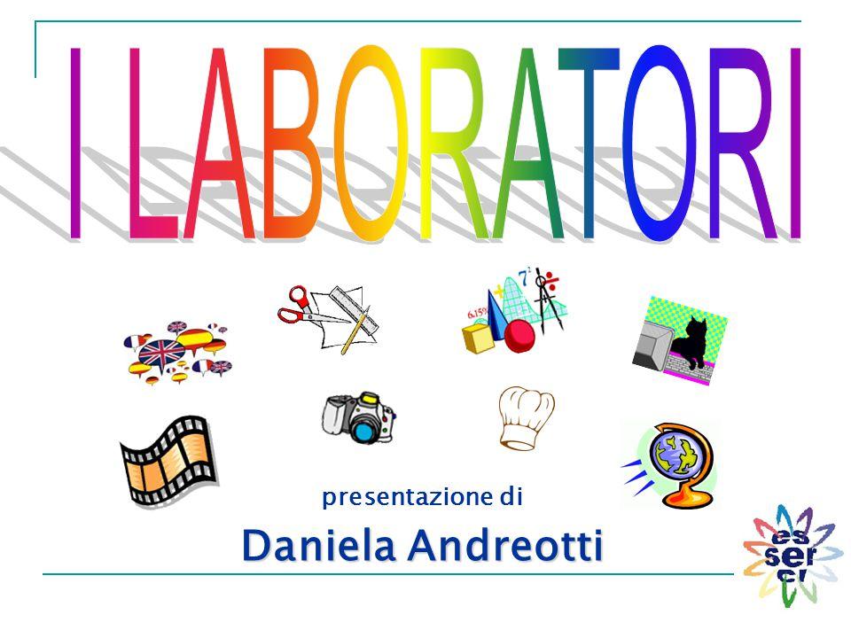 I LABORATORI presentazione di Daniela Andreotti