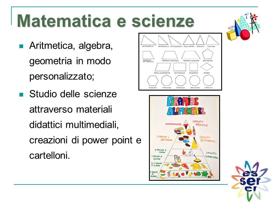 Matematica e scienze Aritmetica, algebra, geometria in modo personalizzato;