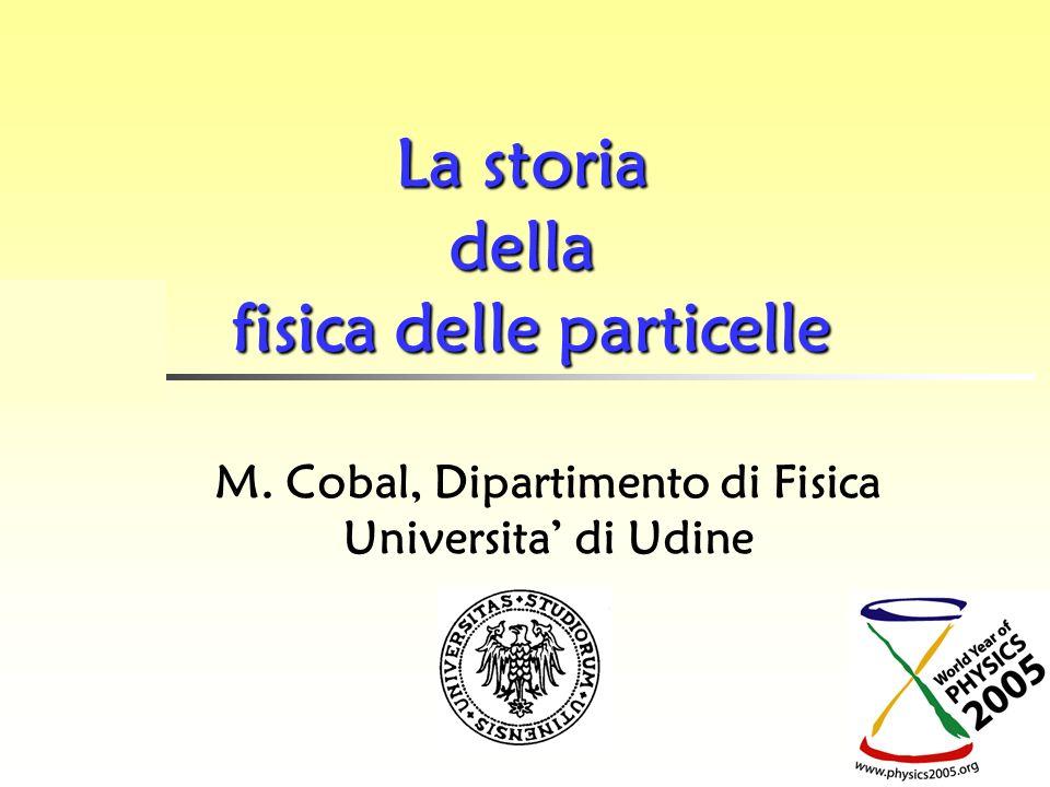fisica delle particelle M. Cobal, Dipartimento di Fisica