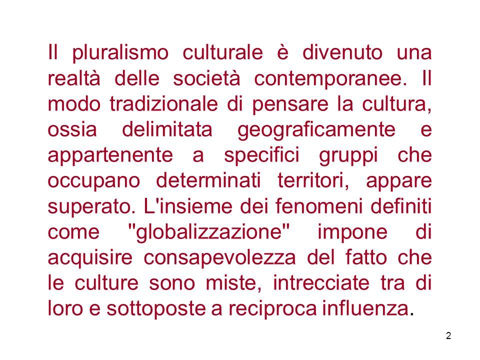 Il pluralismo culturale è divenuto una realtà delle società contemporanee.