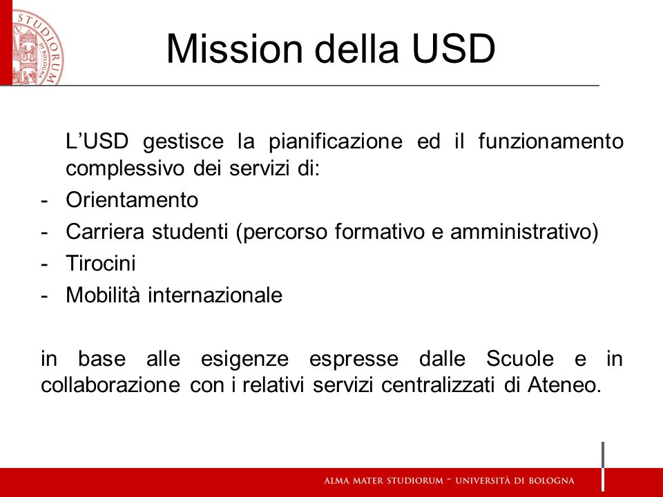 Mission della USD L'USD gestisce la pianificazione ed il funzionamento complessivo dei servizi di: Orientamento.