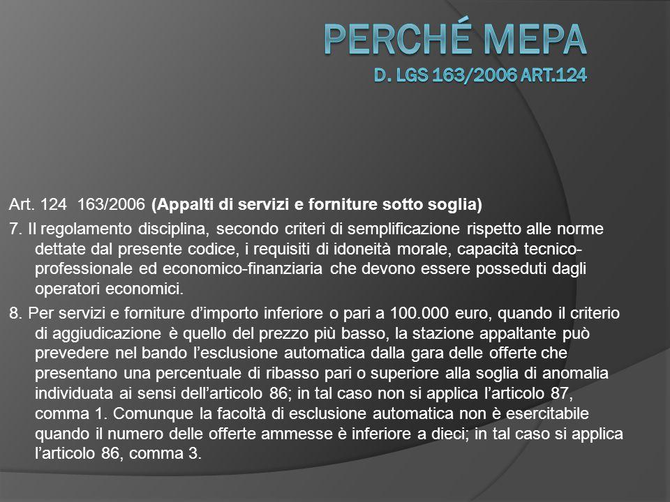 perché Mepa D. Lgs 163/2006 art.124 Art. 124 163/2006 (Appalti di servizi e forniture sotto soglia)