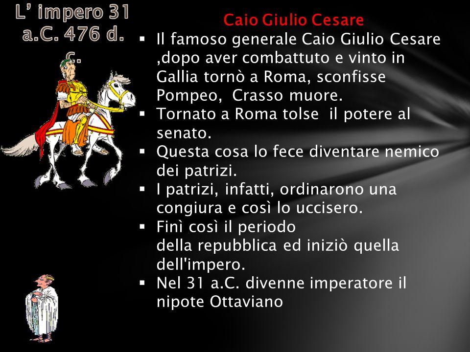 L' impero 31 a.C. 476 d. c. Caio Giulio Cesare