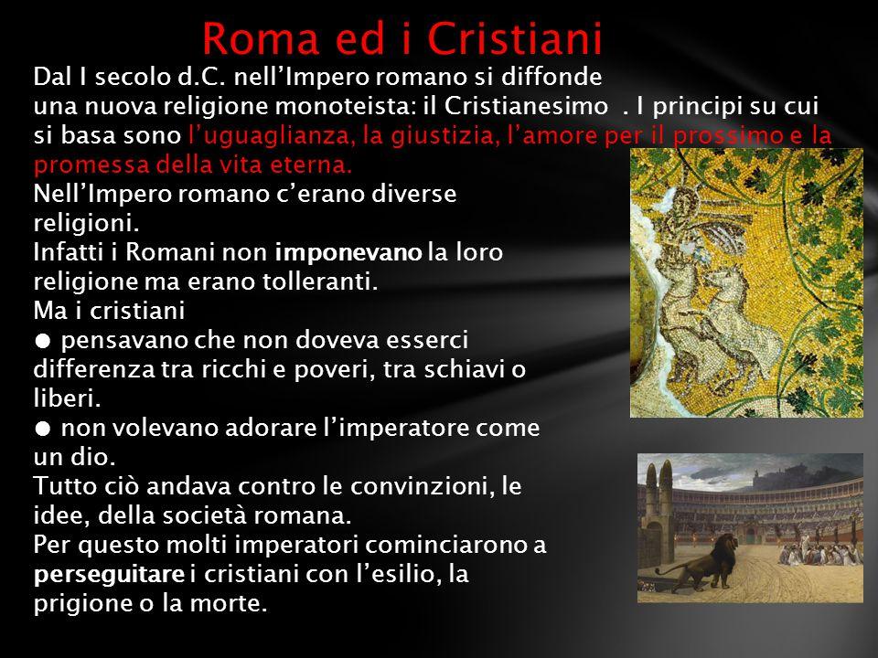 Roma ed i Cristiani Dal I secolo d.C. nell'Impero romano si diffonde