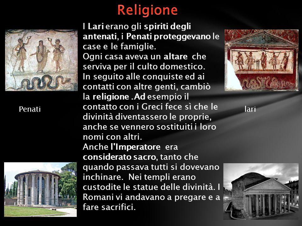 Religione I Lari erano gli spiriti degli antenati, i Penati proteggevano le case e le famiglie.
