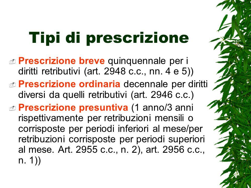Tipi di prescrizione Prescrizione breve quinquennale per i diritti retributivi (art. 2948 c.c., nn. 4 e 5))