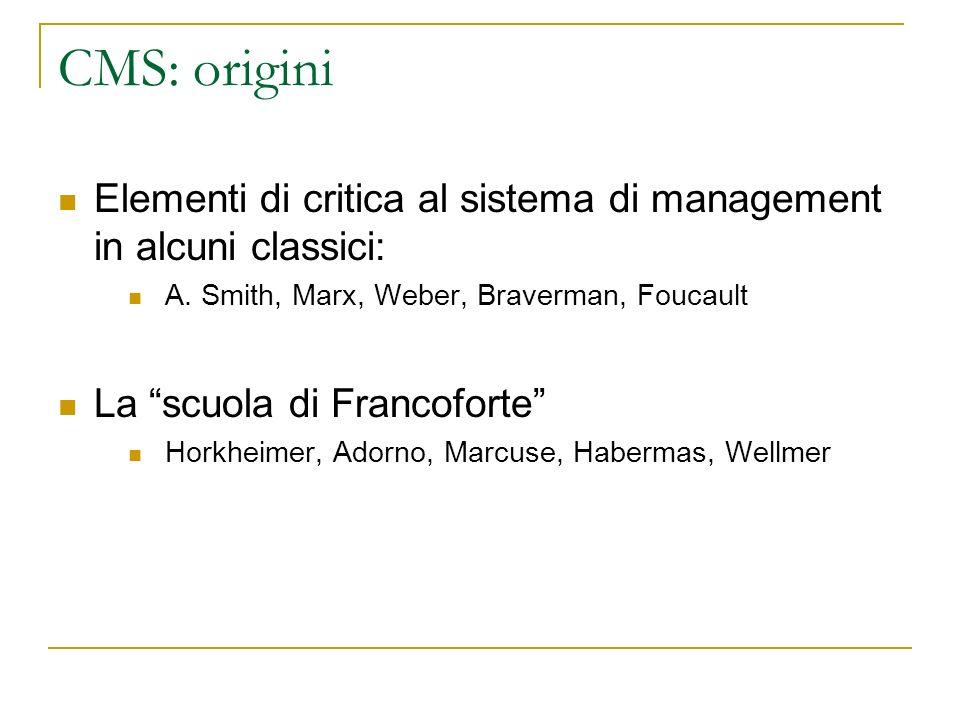 CMS: origini Elementi di critica al sistema di management in alcuni classici: A. Smith, Marx, Weber, Braverman, Foucault.