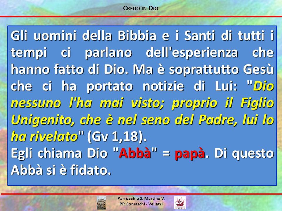 Egli chiama Dio Abbà = papà. Di questo Abbà si è fidato.