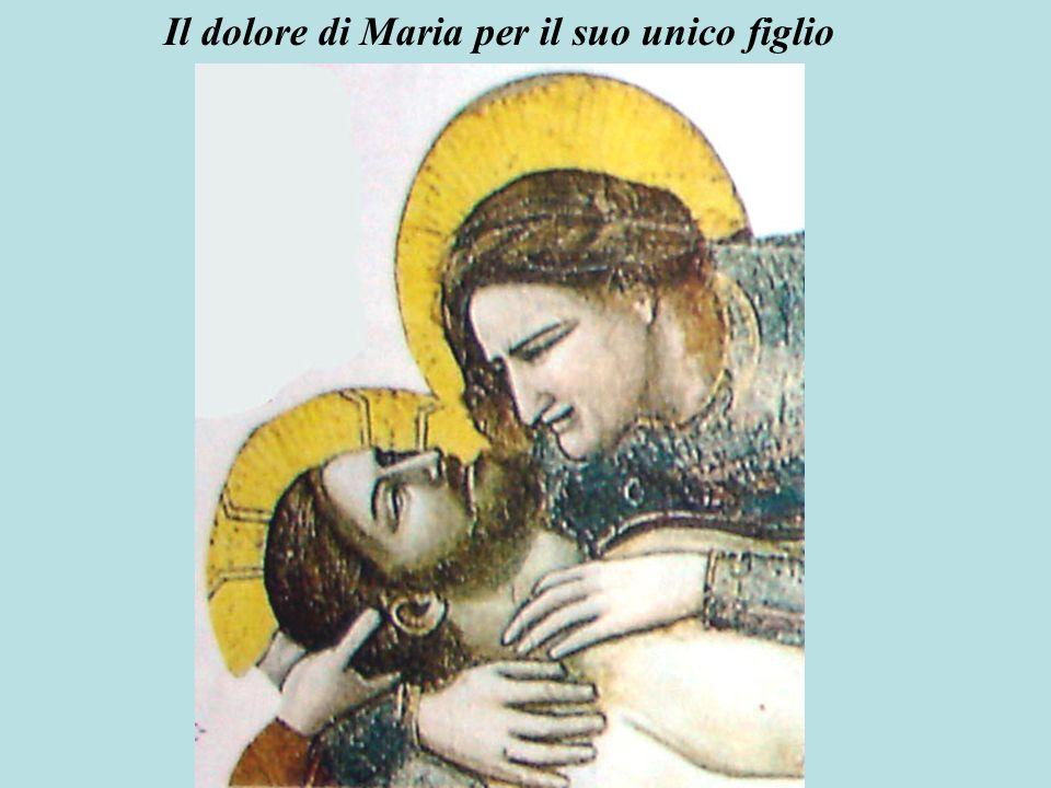 Il dolore di Maria per il suo unico figlio