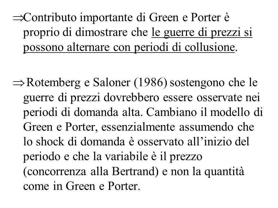 Contributo importante di Green e Porter è proprio di dimostrare che le guerre di prezzi si possono alternare con periodi di collusione.