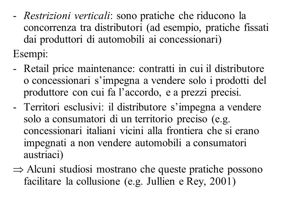 Restrizioni verticali: sono pratiche che riducono la concorrenza tra distributori (ad esempio, pratiche fissati dai produttori di automobili ai concessionari)