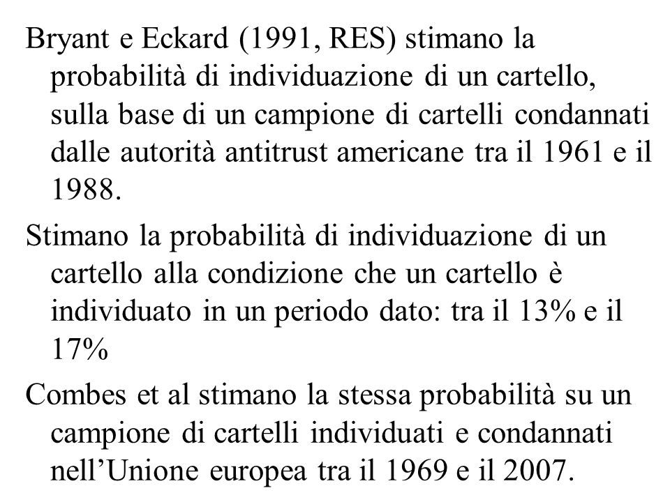 Bryant e Eckard (1991, RES) stimano la probabilità di individuazione di un cartello, sulla base di un campione di cartelli condannati dalle autorità antitrust americane tra il 1961 e il 1988.