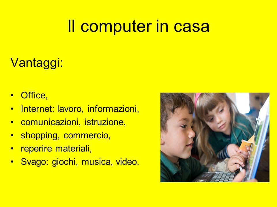 Il computer in casa Vantaggi: Office, Internet: lavoro, informazioni,