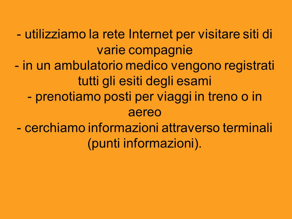 - utilizziamo la rete Internet per visitare siti di varie compagnie