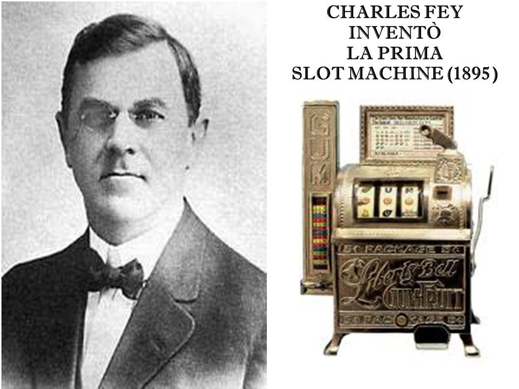 CHARLES FEY INVENTÒ LA PRIMA SLOT MACHINE (1895 )