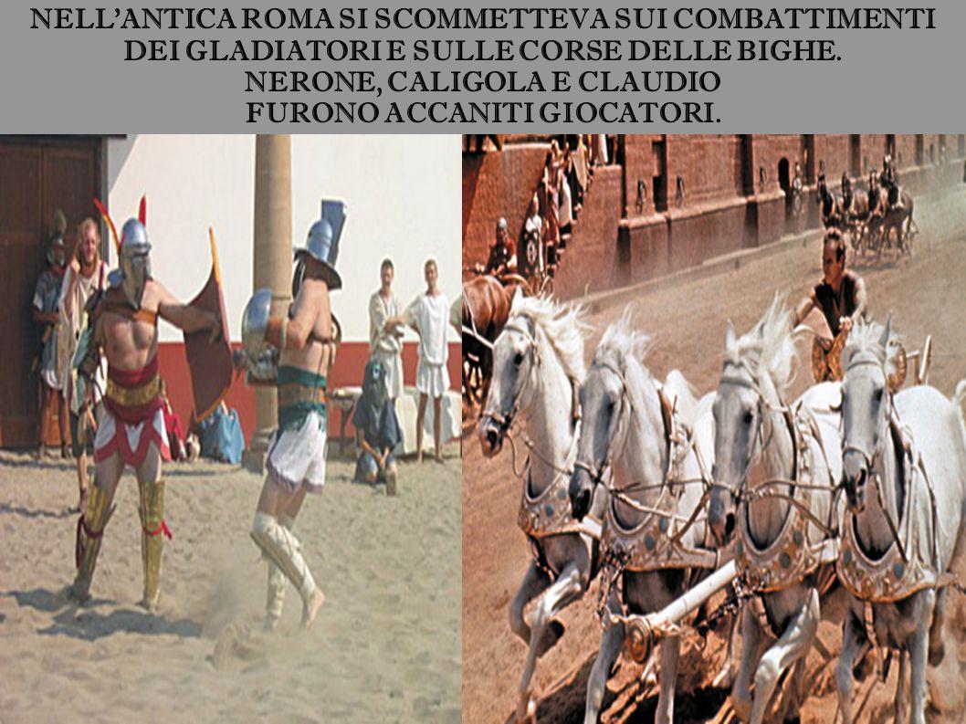NELL'ANTICA ROMA SI SCOMMETTEVA SUI COMBATTIMENTI DEI GLADIATORI E SULLE CORSE DELLE BIGHE.