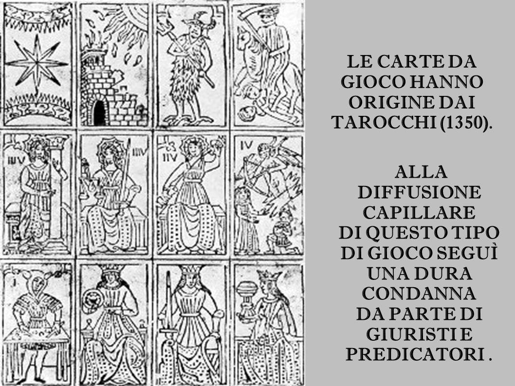 LE CARTE DA GIOCO HANNO ORIGINE DAI TAROCCHI (1350).