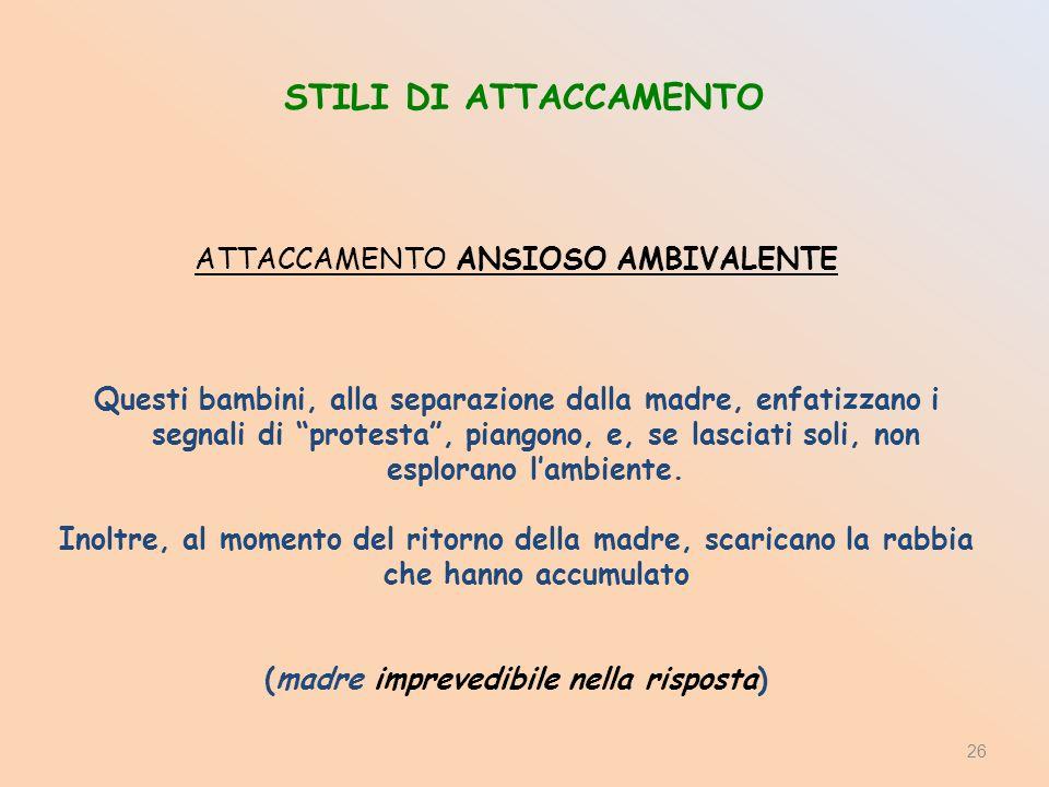 STILI DI ATTACCAMENTO ATTACCAMENTO ANSIOSO AMBIVALENTE