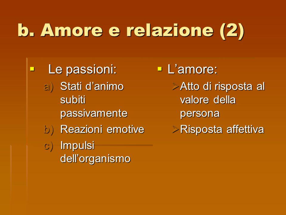 b. Amore e relazione (2) Le passioni: L'amore: