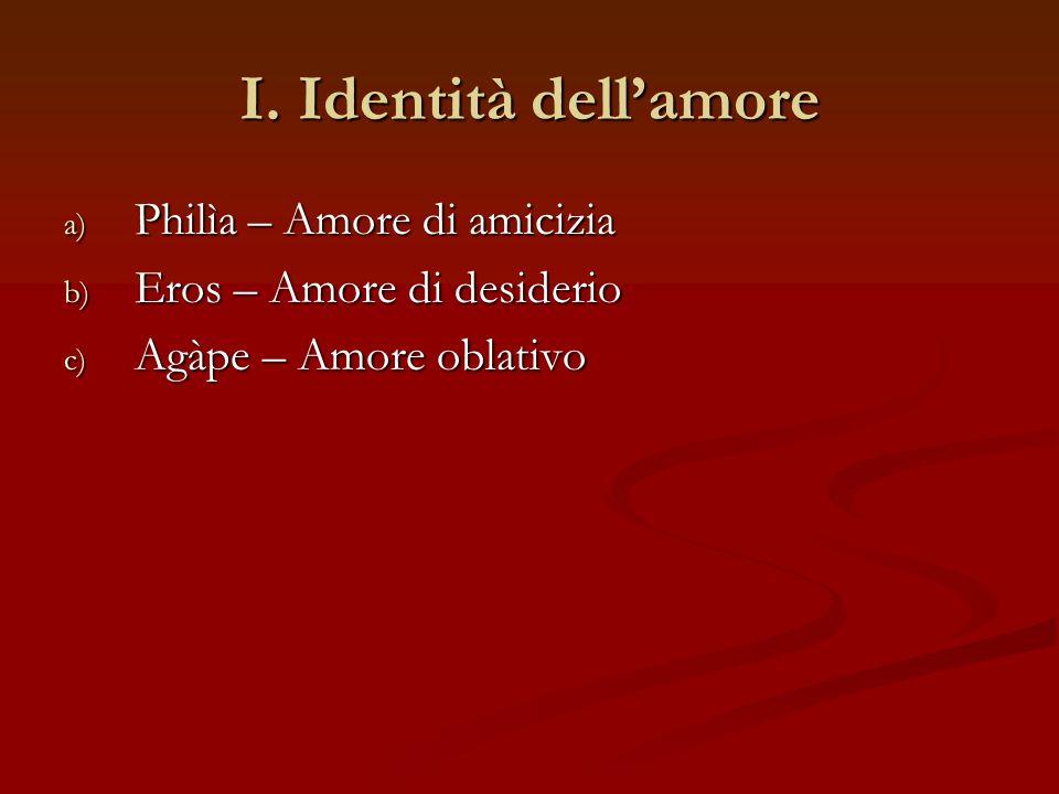 I. Identità dell'amore Philìa – Amore di amicizia